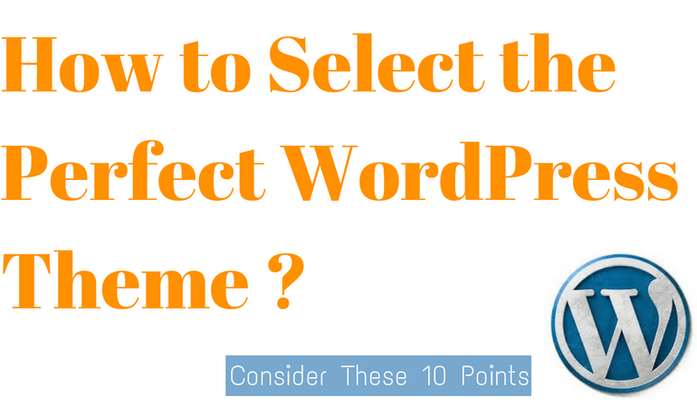 Selecting the Perfect WordPress Theme: 10 Points to Consider