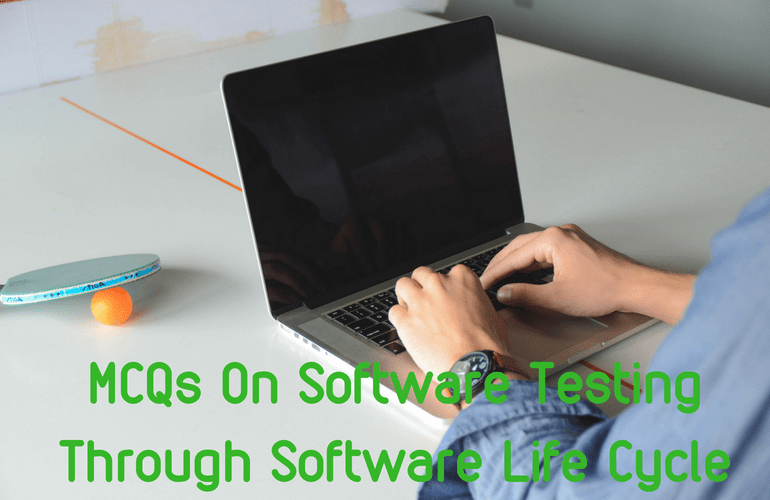 MCQs On Software Testing Through Software Life Cycle