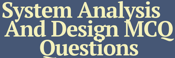 System Analysis And Design MCQ Questions