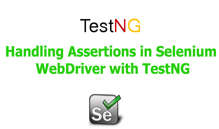 Handling Assertions in Selenium WebDriver with TestNG