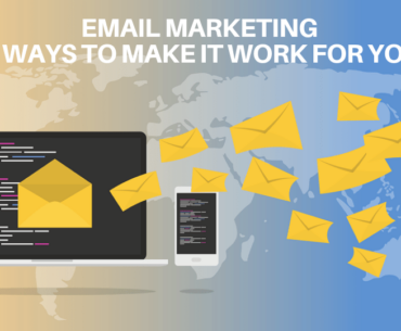 Email Marketing: 6 ways to make it work for you
