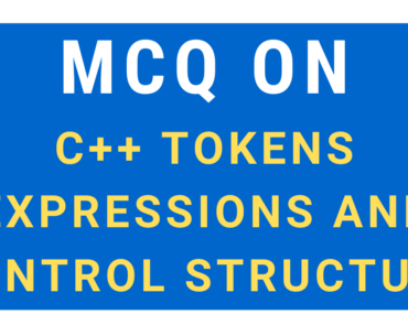 MCQ On C++ Tokens, Expressions And Control Structure