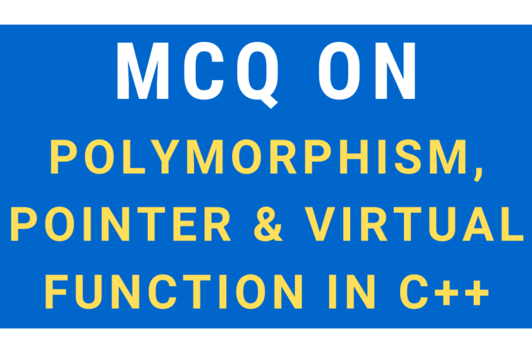 MCQ On Polymorphism, Pointer & Virtual Function