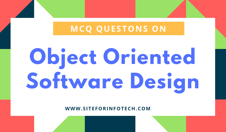 Top 20 Mcq Questions On Object Oriented Software Design Infotechsite
