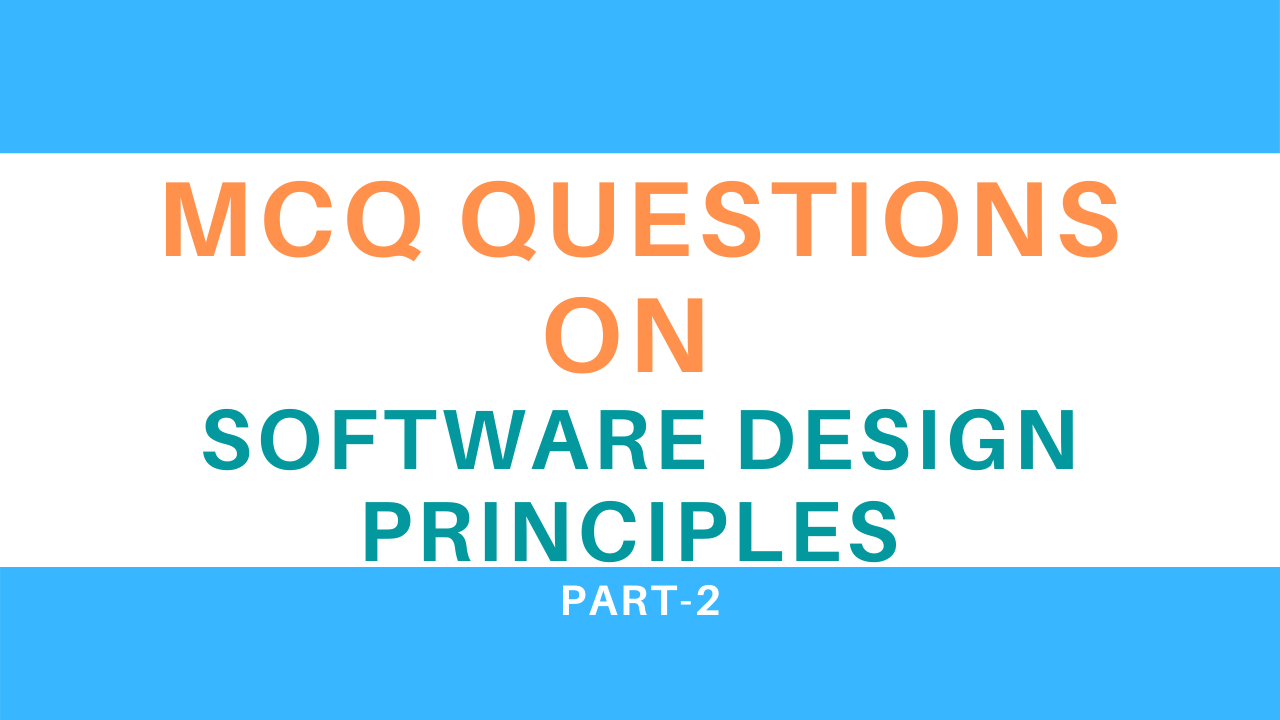 Mcq Questions On Software Design Principles Part 2 Infotechsite