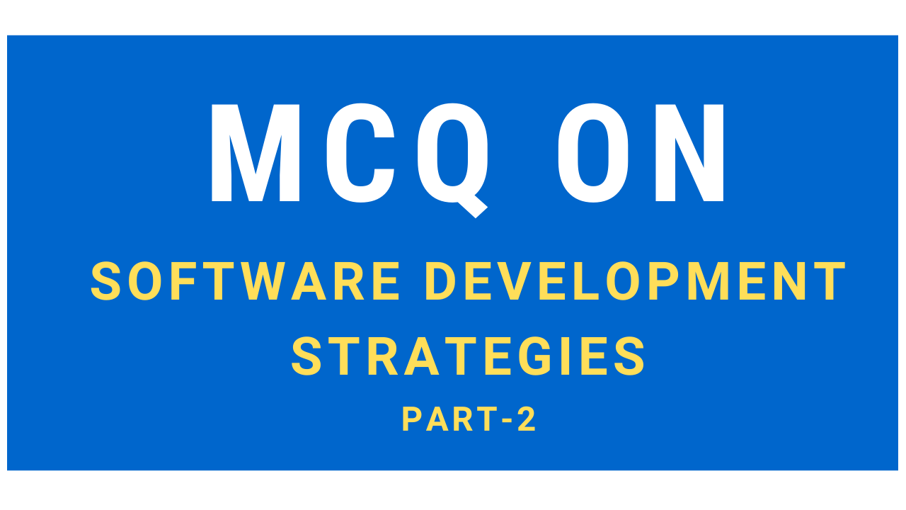 Mcq Questions On Software Development Strategies Part 2 Infotechsite