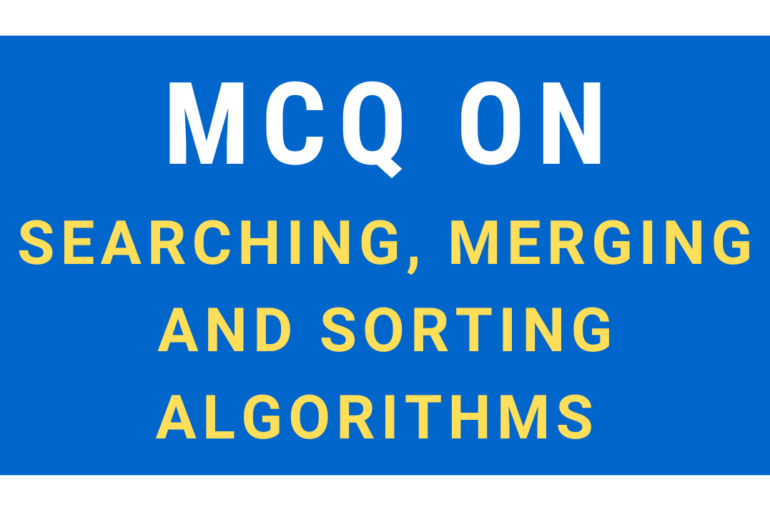 MCQ on Searching, Merging and Sorting Methods