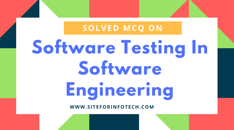 Solved Mcq On Software Testing In Software Engineering Part 1 Infotechsite