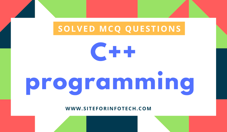 Solved MCQ Questions On C++ Programming