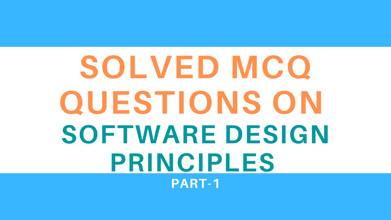 Solved Mcq Questions On Software Design Principles Part 1 Infotechsite