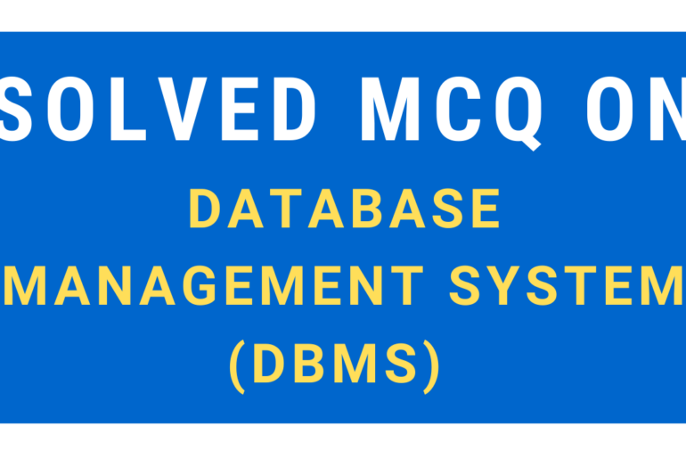 Solved MCQ on Database Management System (DBMS)