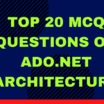 Top 20 MCQ Questions on ADO.Net Architecture